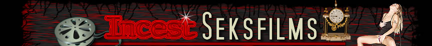 incest seksfilm - incest seksfilms